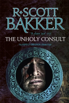 The Unholy Consult : Book Four of the Aspect-Emperor Series, Paperback Book