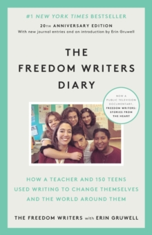 The Freedom Writers Diary : How a Teacher and 150 Teens Used Writing to Change Themselves and the World Around Them, Paperback Book