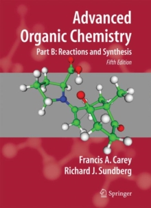 Advanced Organic Chemistry : Part B: Reaction and Synthesis, Paperback Book
