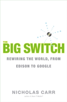 The Big Switch Rewiring the World, From Edison to Google, Hardback Book