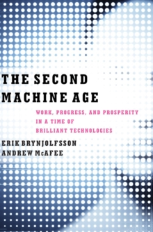 The Second Machine Age : Work, Progress, and Prosperity in a Time of Brilliant Technologies, Hardback Book