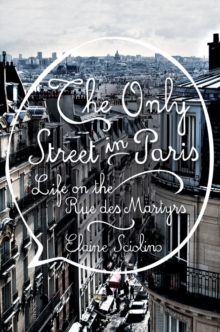 The Only Street in Paris : Life on the Rue des Martyrs, Hardback Book