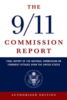 The 9/11 Commission Report Final Report of the National Commission on Terrorist Attacks Upon the United States, Paperback Book
