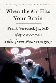 When the Air Hits Your Brain : Tales from Neurosurgery, Paperback Book