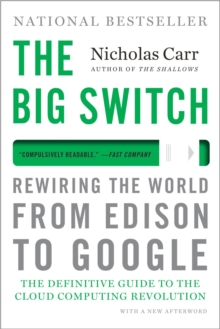 The Big Switch Rewiring the World, From Edison to Google, Paperback Book