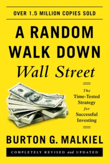 A Random Walk Down Wall Street : The Time-Tested Strategy for Successful Investing, Paperback Book