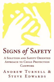 Signs of Safety : A Solution and Safety Oriented Approach to Child Protection Casework, Hardback Book