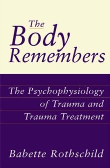 The Body Remembers : The Psychophysiology of Trauma and Trauma Treatment, Hardback Book