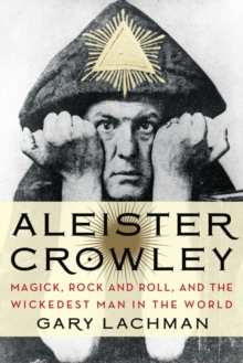 Aleister Crowley : Magick, Rock and Roll, and the Wickedest Man in the World, Paperback Book
