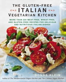 The Gluten-Free Italian Vegetarian Kitchen : More Than 225 Meat-Free, Wheat-Free, and Gluten-Free Recipes for Delicious and Nutricious Italian Dishes, Paperback Book