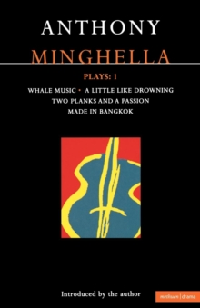 "Minghella Plays : ""Whale Music"", ""A Little Like Drowning"",""Two Planks and a Passion"", ""Made in Bangkok"" v. 1, Paperback Book"