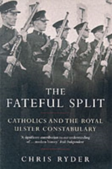 The Fateful Split : Catholics and The Royal Ulster Constabulary, Paperback Book