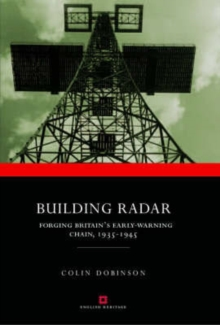 Building Radar : Forging Britain's Early-warning Chain,1939-45, Hardback Book