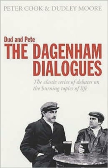 Dud and Pete - The Dagenham Dialogues : The Classic Series of Debates on the Burning Topics of Life, Paperback Book