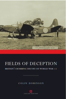 Fields of Deception : Britain's Bombing Decoys of World War II, Paperback Book