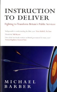 Instruction to Deliver : Fighting to Transform Britain's Public Services, Paperback Book
