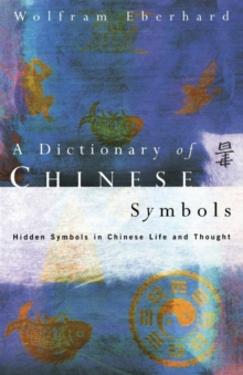 Dictionary of Chinese Symbols : Hidden Symbols in Chinese Life and Thought, Paperback Book