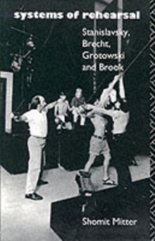 Systems of Rehearsal : Stanislavsky, Brecht, Grotowski and Peter Brook, Paperback Book