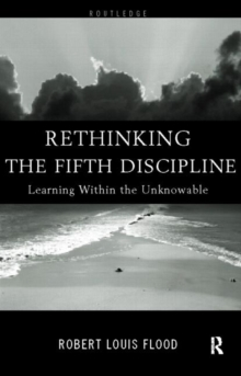 Rethinking the Fifth Discipline : Learning Within the Unknowable, Paperback Book
