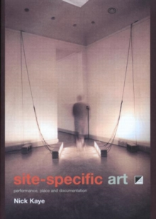 Site Specific Art : Performance, Place and Documentation, Paperback Book