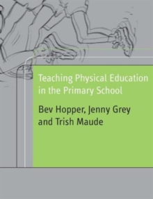 Teaching Physical Education in the Primary School, Paperback Book