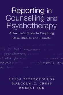 Reporting in Counselling and Psychotherapy : A Trainee's Guide to Preparing Case Studies and Reports, Paperback Book