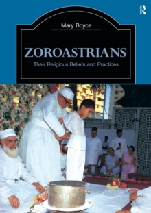Zoroastrians : Their Religious Beliefs and Practices, Paperback Book