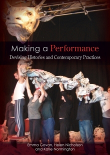 Making a Performance : Devising Histories and Contemporary Practices, Paperback Book