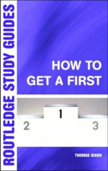How to Get a First : A Guide to Academic Success, Paperback Book