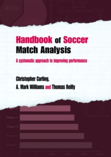 Handbook of Soccer Match Analysis : A Systematic Approach to Improving Performance, Paperback Book
