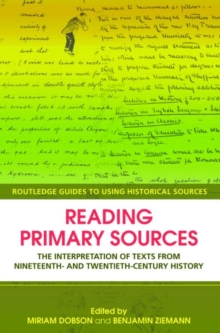 Reading Primary Sources : The Interpretation of Texts from Nineteenth and Twentieth Century History, Paperback Book