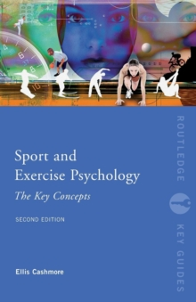 Sport and Exercise Psychology : The Key Concepts, Paperback Book
