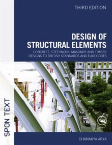 Design of Structural Elements : Concrete, Steelwork, Masonry and Timber Designs to British Standards and Eurocodes, Paperback Book