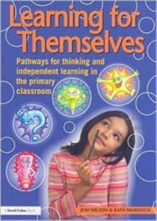 Learning for Themselves : Pathways for Thinking and Independent Learning in the Primary Classroom, Paperback Book