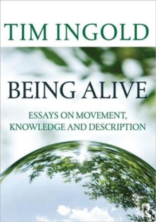 Being Alive : Essays on Movement, Knowledge and Description, Paperback Book