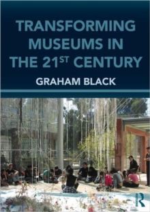 Transforming Museums in the Twenty-First Century : Developing Museums for Visitor Involvement, Paperback Book