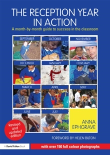 The Reception Year in Action : A Month-by-Month Guide to Success in the Classroom, Paperback Book