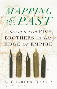 Mapping the Past : A Search for Five Brothers at the Edge of Empire, Hardback Book