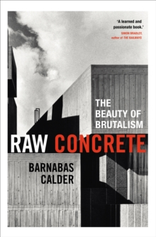 Raw Concrete : The Beauty of Brutalism, Hardback Book