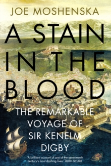 A Stain in the Blood : The Remarkable Voyage of Sir Kenelm Digby, Hardback Book