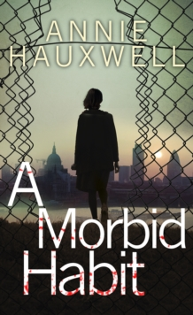 A Morbid Habit : This chilling crime novel is your new addiction, Hardback Book