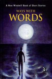 Ways with Words : A New Wiindmill Book of Short Stories, Hardback Book