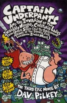 Captain Underpants and the Invasion of the Incredibly Naughty Cafeteria Ladies from Outer Space : Bk. 3, Paperback Book