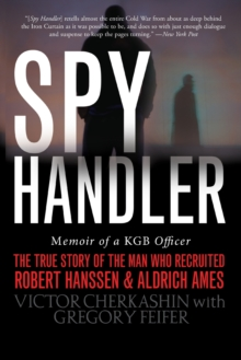 Spy Handler : Memoir of a KGB Officer: The True Story of the Man Who Recruited Robert Hanssen and Aldrich Ames, Paperback Book