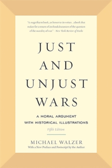 Just and Unjust Wars : A Moral Argument with Historical Illustrations, Paperback Book