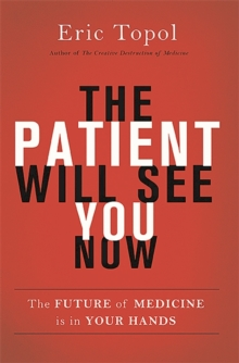 The Patient Will See You Now : The Future of Medicine is in Your Hands, Hardback Book