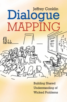 Dialogue Mapping : Building Shared Understanding of Wicked Problems, Paperback Book