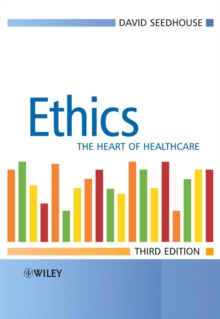 Ethics : The Heart of Healthcare, Paperback Book