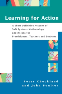 Learning for Action : A Short Definitive Account of Soft Systems Methodology, and Its Use Practitioners, Teachers and Students, Paperback Book