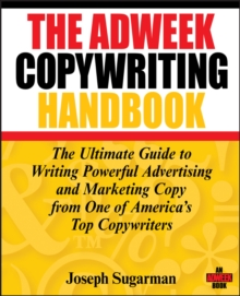 The Adweek Copywriting Handbook : The Ultimate Guide to Writing Powerful Advertising and Marketing Copy From One of America's Top Copywriters, Paperback Book